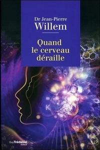 Jean-Pierre Willem - Quand le cerveau déraille.