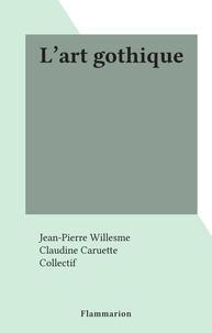 Jean-Pierre Willesme et Claudine Caruette - L'art gothique.
