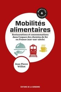 Jean-Pierre Williot - Mobilités alimentaires - Restaurations et consommations dans l'espace des chemins de fer en France (XIXe-XXIe siècle).