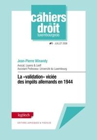 """Jean-Pierre Winandy - La """"""""validation"""""""" viciée des impôts allemands en 1944 - Cahiers du droit luxembourgeois n°1."""