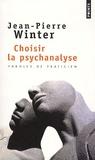 Jean-Pierre Winter - Choisir la psychanalyse.