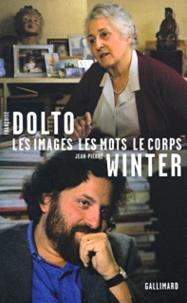 Jean-Pierre Winter et Françoise Dolto - Entretiens - Tome 4, Les images, les mots, le corps.