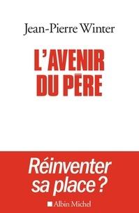 Jean-Pierre Winter - L'Avenir du père - Réinventer sa place ?.