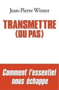 Jean-Pierre Winter - Transmettre (ou pas).