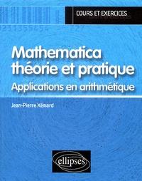 Jean-Pierre Xémard - Mathematica théorie et pratique - Applications en arithmétique.