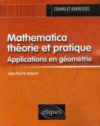 Jean-Pierre Xémard - Mathematica théorie et pratique - Applications en géométrie.