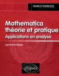Mathematica théorie et pratique- Applications en analyse - Jean-Pierre Xémard |
