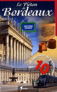 Jean-Pierre Xiradakis - Le piéton de Bordeaux - 10 itinéraires de promenade.