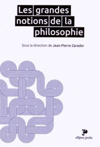 Jean-Pierre Zarader - Les grandes notions de la philosophie.