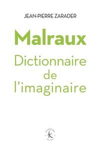Jean-Pierre Zarader - Malraux, dictionnaire de l'imaginaire.