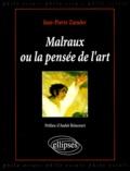 Jean-Pierre Zarader - Malraux ou La pensée de l'art - Une approche philosophique.