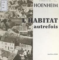 Jean-Pierre Zeder et Françoise Bazard - Hoenheim : l'habitat autrefois - Exposition du 17 au 26 septembre 1993 à la salle des fêtes, rue des Vosges, Hoenheim, Bas-Rhin.