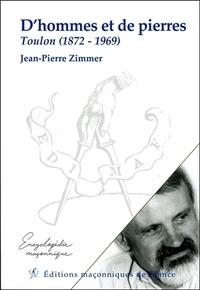 Jean-Pierre Zimmer - D'hommes et de pierres - Toulon (1872-1969).