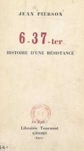 Jean Pierson et Maurice Schumann - 6-37-ter : histoire d'une résistance.