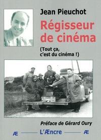 Jean Pieuchot - Régisseur de cinéma - Tout ça, c'est du cinéma !.