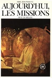 Jean Pihan et Pierre Decomble - Aujourd'hui les missions - 19e et 20e siècles.