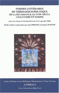Jean Pironon et Jacques Wagner - Formes littéraires du théologico-politique de la Renaissance au XVIIIe siècle (Angleterre et Europe) - Actes du Colloque international (19-21 septembre 2002).