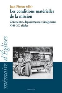 Jean Pirotte - Les conditions matérielles de la mission - Contraintes, dépassements et imaginaires XVIIe-XXe siècles.