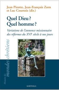 Jean Pirotte et Jean-François Zorn - Quel Dieu ? Quel homme ? - Variations de l'annonce missionnaire des réformes du XVIe siècle à nos jours.