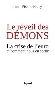 Jean Pisani-Ferry - Le réveil des démons - La crise de l'euro et comment nous en sortir.
