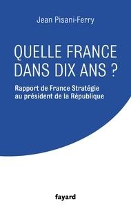 Jean Pisani-Ferry - Quelle France dans dix ans ?.