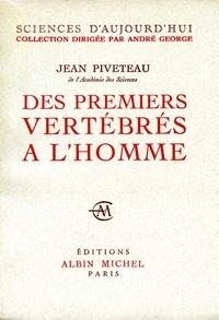 Jean Piveteau et Jean Piveteau - Des premiers vertébrés à l'homme.