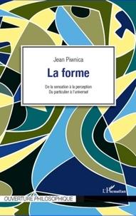 Jean Piwnica - La forme - De la sensation à la perception, du particulier à l'universel.
