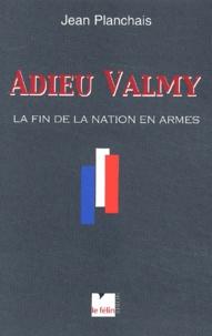 Jean Planchais - Adieu Valmy - La fin de la nation en armes.
