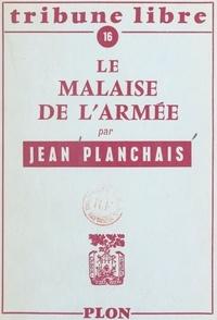 Jean Planchais - Le malaise de l'armée.