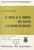 Jean Planchon et Gisèle de Failly - Le repos et le sommeil des enfants à la colonie de vacances.