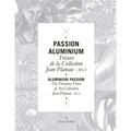 Jean Plateau - Passion aluminium - Trésors de la collection Jean Plateau IHA.