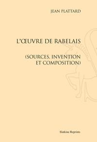 Jean Plattard - L'oeuvre de Rabelais (sources, invention et composition).