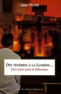 Jean Pliya - Des ténèbres à la lumière... - Osez prier pour la délivrance.
