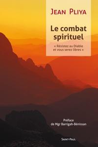 """Jean Pliya - Le combat spirituel : """"résistez au diable..."""" (Jn 4, 7) et vous serez libres."""