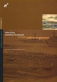 Jean Plumier et Maude Regnard - Voies d'eau, commerce et artisanat en Gaule mérovingienne.