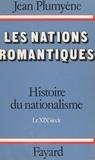 Jean Plumyène - Histoire du nationalisme (1). Les nations romantiques. Le XIXe siècle.