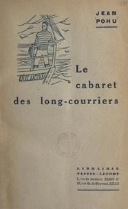 Jean Pohu - Le cabaret des long-courriers - Roman maritime.