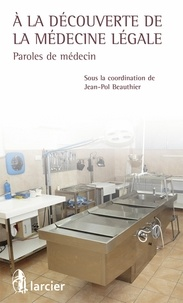 Jean-Pol Beauthier - A la découverte de la médecine légale - Paroles de médecins.
