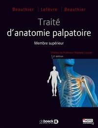 Jean-Pol Beauthier et Philippe Lefèvre - Traité d'anatomie palpatoire - Membre supérieur et ceinture scapulaire.