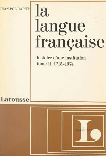 La langue française, histoire d'une institution (2). 1715-1974