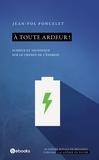 Jean-Pol Poncelet - À toute ardeur! - Sciences et techniques sur le chemin de l'énergie.