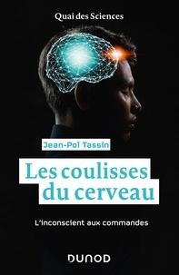 Jean-Pol Tassin - Les coulisses du cerveau - L'inconscient aux commandes.