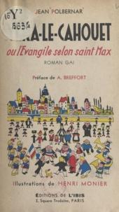 Jean Polbernar et Henri Monier - Véra-le-Cahouet - Ou L'Évangile selon Saint Max.