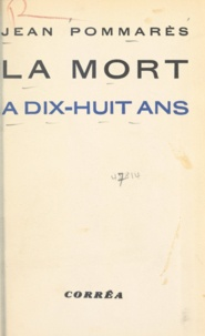 Jean Pommarès - La mort à dix-huit ans.