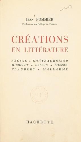 Créations en littérature. Racine, Chateaubriand, Michelet, Balzac, Musset, Flaubert, Mallarmé