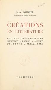 Jean Pommier - Créations en littérature - Racine, Chateaubriand, Michelet, Balzac, Musset, Flaubert, Mallarmé.