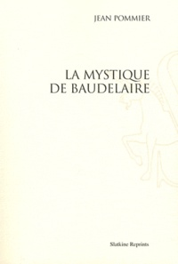 Jean Pommier - La mystique de Baudelaire.