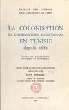 Jean Poncet et  Faculté des lettres de l'Unive - La colonisation et l'agriculture européennes en Tunisie depuis 1881 - Étude de géographie historique et économique. Thèse pour le Doctorat ès-lettres.
