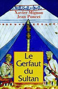 Jean Poncet et Xavier Mignon - Le gerfaut du sultan.