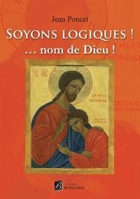 Jean Poncet - Soyons logiques ! ... Nom de Dieu !.